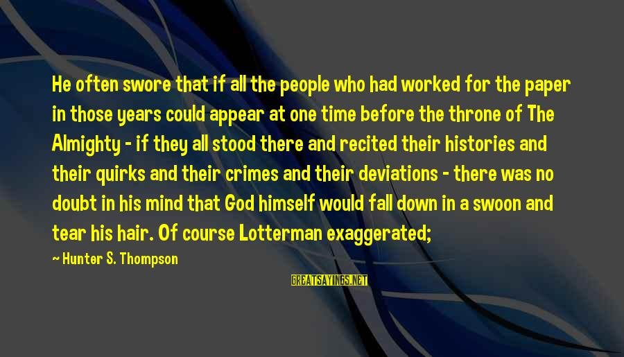 A Sneaky Person Sayings By Hunter S. Thompson: He often swore that if all the people who had worked for the paper in