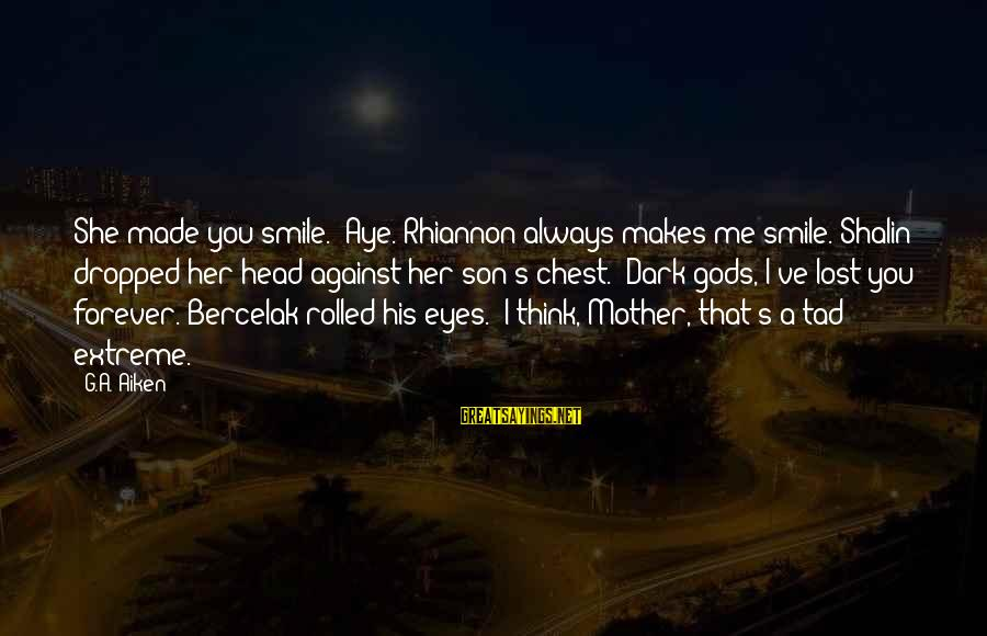 """A Son's Love For His Mother Sayings By G.A. Aiken: She made you smile.""""""""Aye. Rhiannon always makes me smile.""""Shalin dropped her head against her son's"""