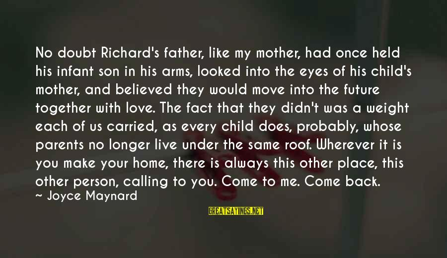 A Son's Love For His Mother Sayings By Joyce Maynard: No doubt Richard's father, like my mother, had once held his infant son in his
