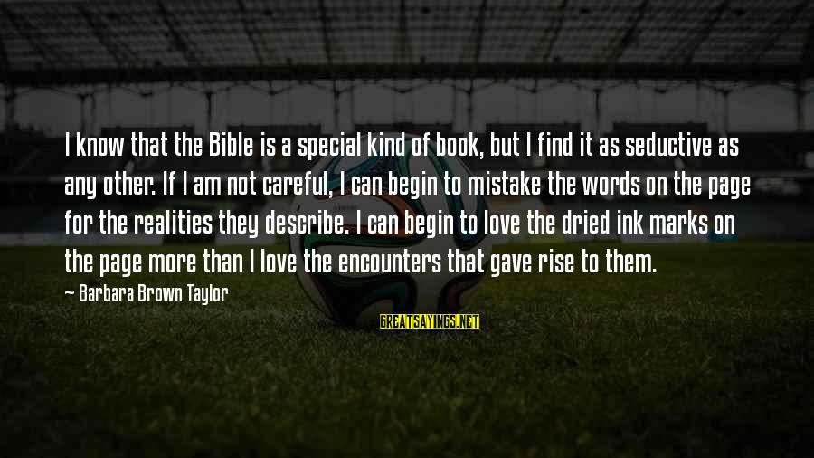 A Special Kind Of Love Sayings By Barbara Brown Taylor: I know that the Bible is a special kind of book, but I find it