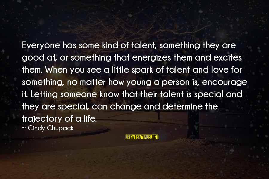 A Special Kind Of Love Sayings By Cindy Chupack: Everyone has some kind of talent, something they are good at, or something that energizes