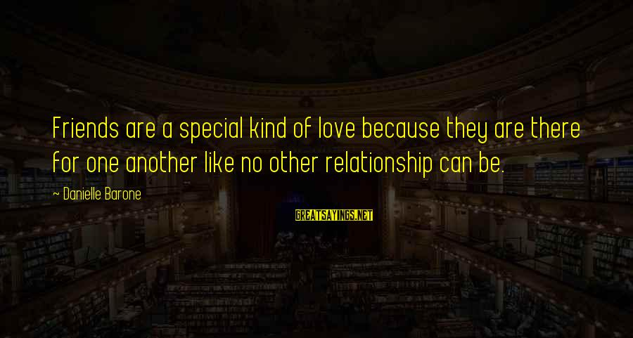 A Special Kind Of Love Sayings By Danielle Barone: Friends are a special kind of love because they are there for one another like