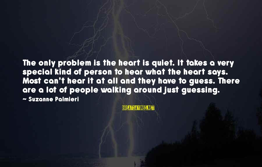 A Special Kind Of Love Sayings By Suzanne Palmieri: The only problem is the heart is quiet. It takes a very special kind of