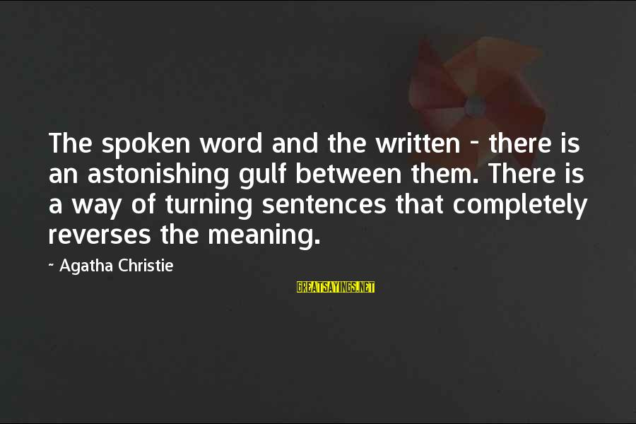 A Spoken Word Sayings By Agatha Christie: The spoken word and the written - there is an astonishing gulf between them. There