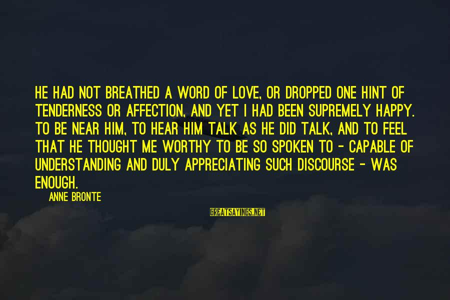 A Spoken Word Sayings By Anne Bronte: He had not breathed a word of love, or dropped one hint of tenderness or