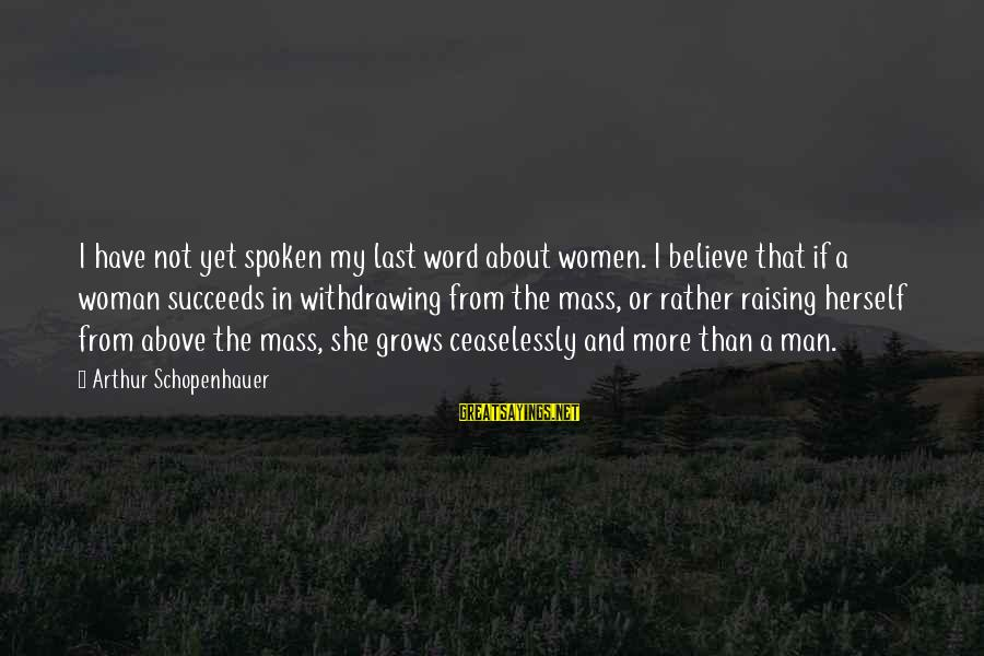 A Spoken Word Sayings By Arthur Schopenhauer: I have not yet spoken my last word about women. I believe that if a