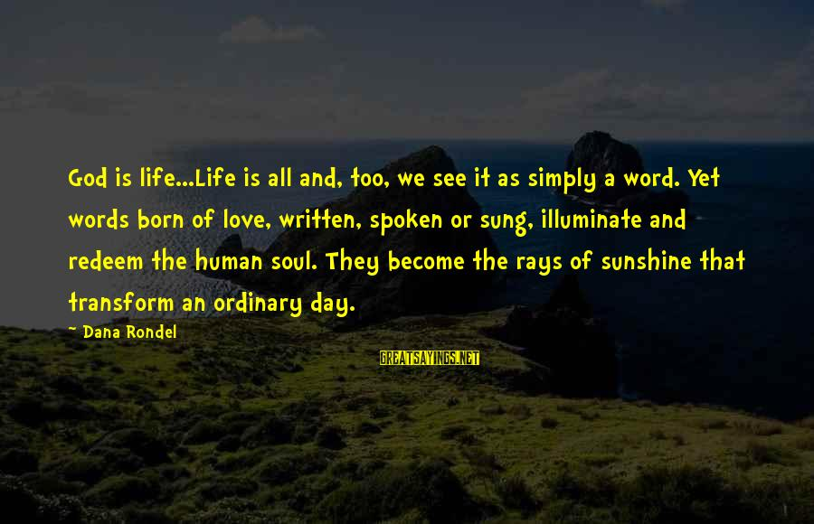 A Spoken Word Sayings By Dana Rondel: God is life...Life is all and, too, we see it as simply a word. Yet