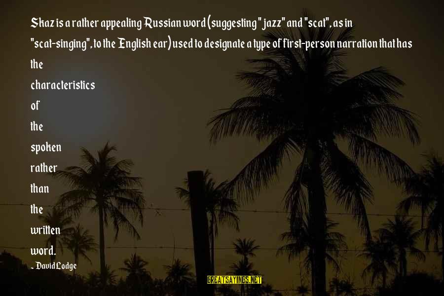 """A Spoken Word Sayings By David Lodge: Skaz is a rather appealing Russian word (suggesting """"jazz"""" and """"scat"""", as in """"scat-singing"""", to"""