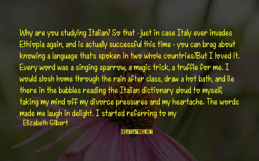 A Spoken Word Sayings By Elizabeth Gilbert: Why are you studying Italian? So that - just in case Italy ever invades Ethiopia