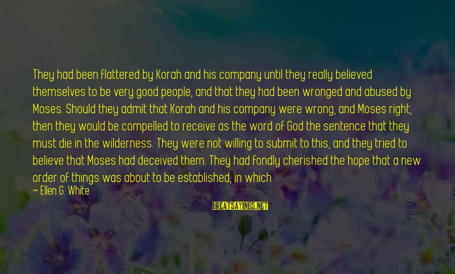 A Spoken Word Sayings By Ellen G. White: They had been flattered by Korah and his company until they really believed themselves to