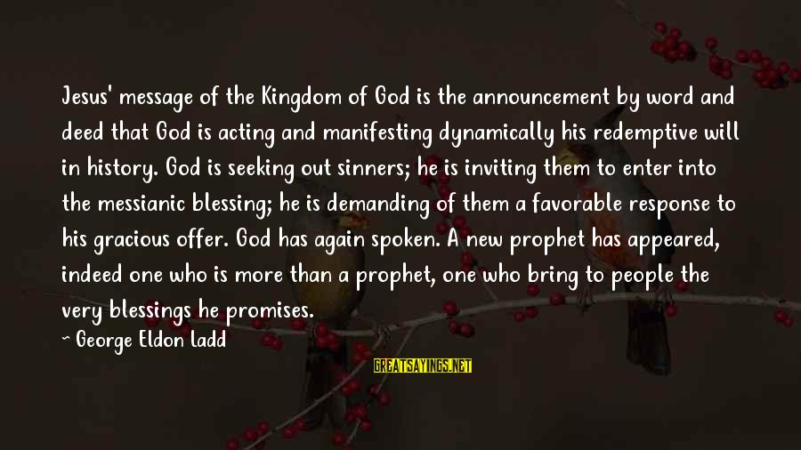 A Spoken Word Sayings By George Eldon Ladd: Jesus' message of the Kingdom of God is the announcement by word and deed that