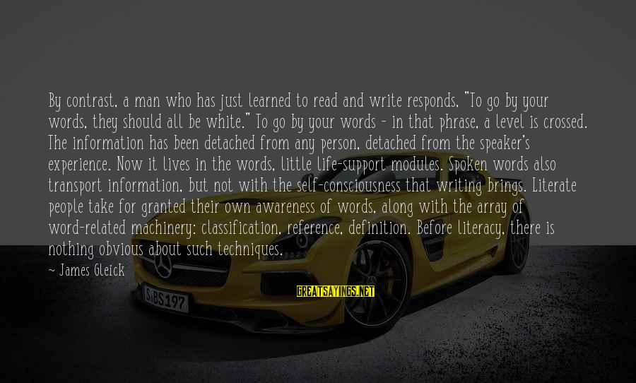 """A Spoken Word Sayings By James Gleick: By contrast, a man who has just learned to read and write responds, """"To go"""