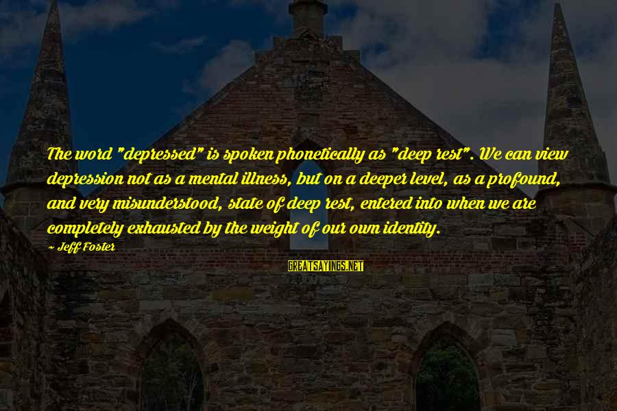 """A Spoken Word Sayings By Jeff Foster: The word """"depressed"""" is spoken phonetically as """"deep rest"""". We can view depression not as"""