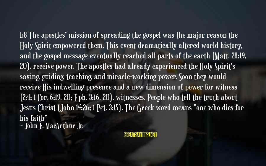 A Spoken Word Sayings By John F. MacArthur Jr.: 1:8 The apostles' mission of spreading the gospel was the major reason the Holy Spirit