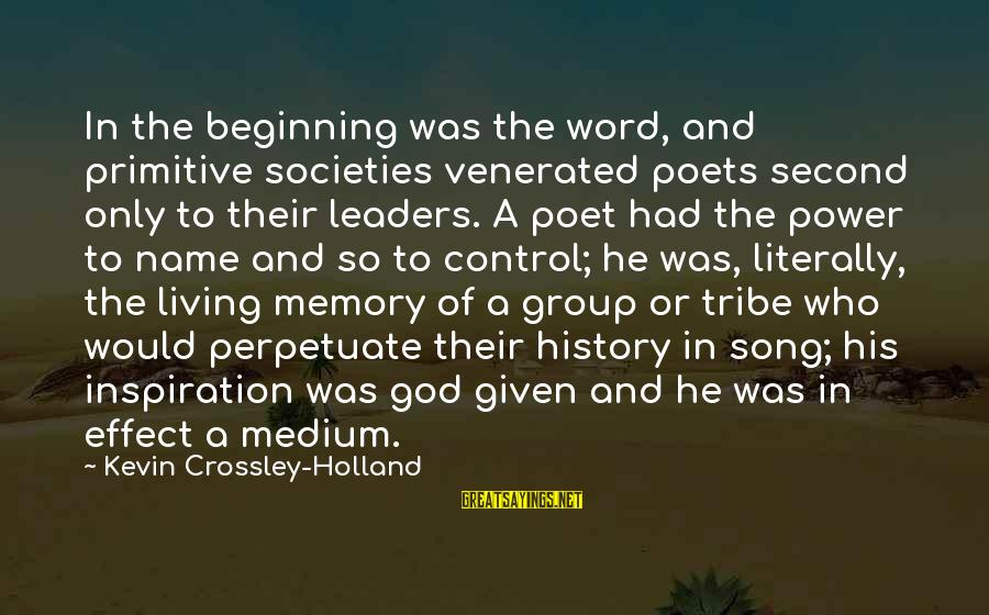 A Spoken Word Sayings By Kevin Crossley-Holland: In the beginning was the word, and primitive societies venerated poets second only to their