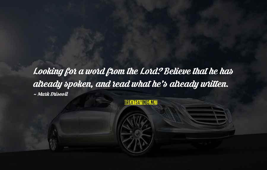 A Spoken Word Sayings By Mark Driscoll: Looking for a word from the Lord? Believe that he has already spoken, and read