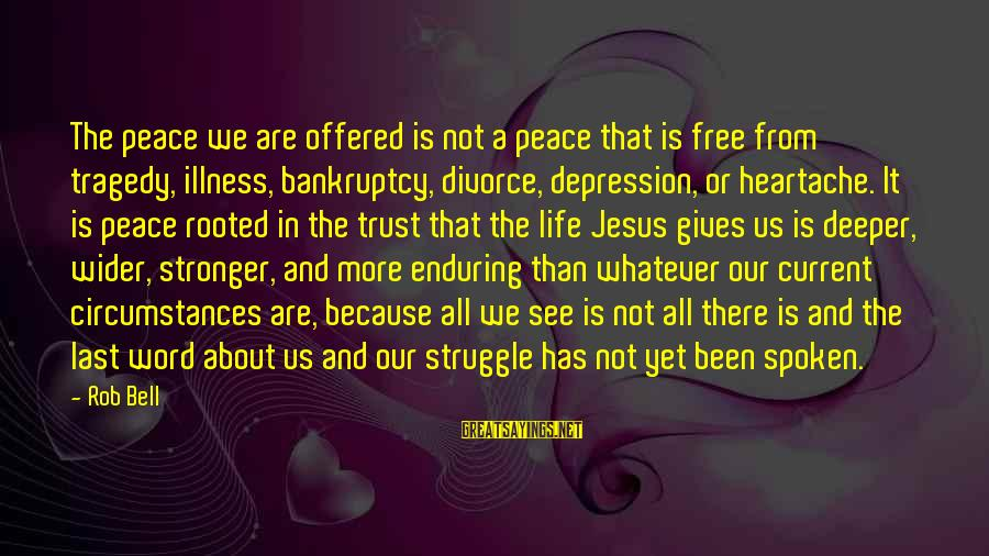 A Spoken Word Sayings By Rob Bell: The peace we are offered is not a peace that is free from tragedy, illness,