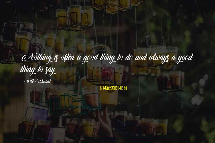 A Spoken Word Sayings By Will Durant: Nothing is often a good thing to do and always a good thing to say.