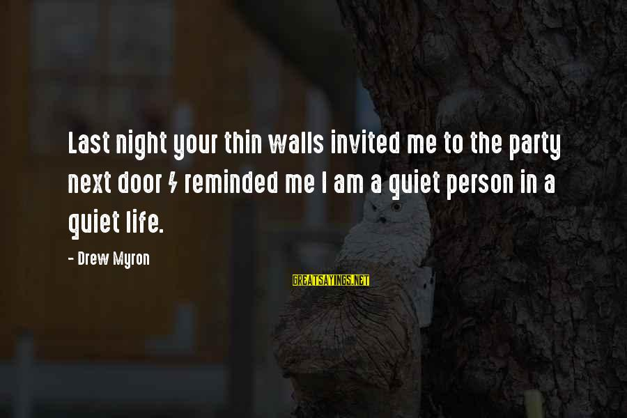 A Thoughtful Person Sayings By Drew Myron: Last night your thin walls invited me to the party next door / reminded me