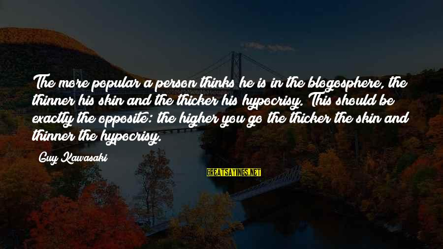 A Thoughtful Person Sayings By Guy Kawasaki: The more popular a person thinks he is in the blogosphere, the thinner his skin