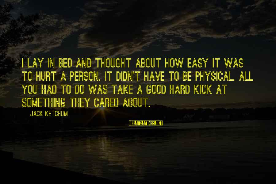 A Thoughtful Person Sayings By Jack Ketchum: I lay in bed and thought about how easy it was to hurt a person.