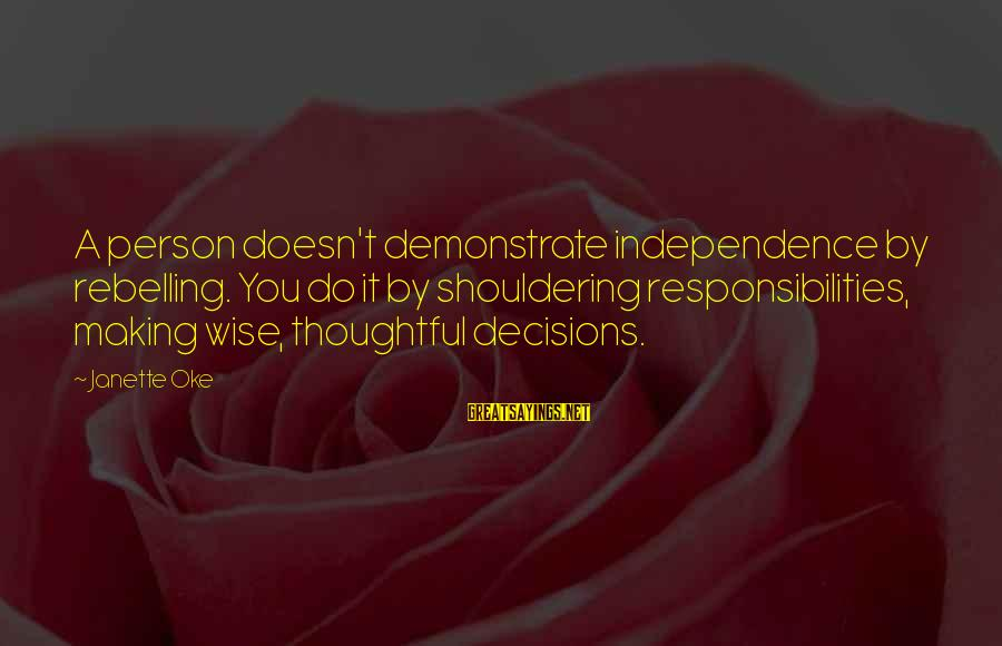 A Thoughtful Person Sayings By Janette Oke: A person doesn't demonstrate independence by rebelling. You do it by shouldering responsibilities, making wise,