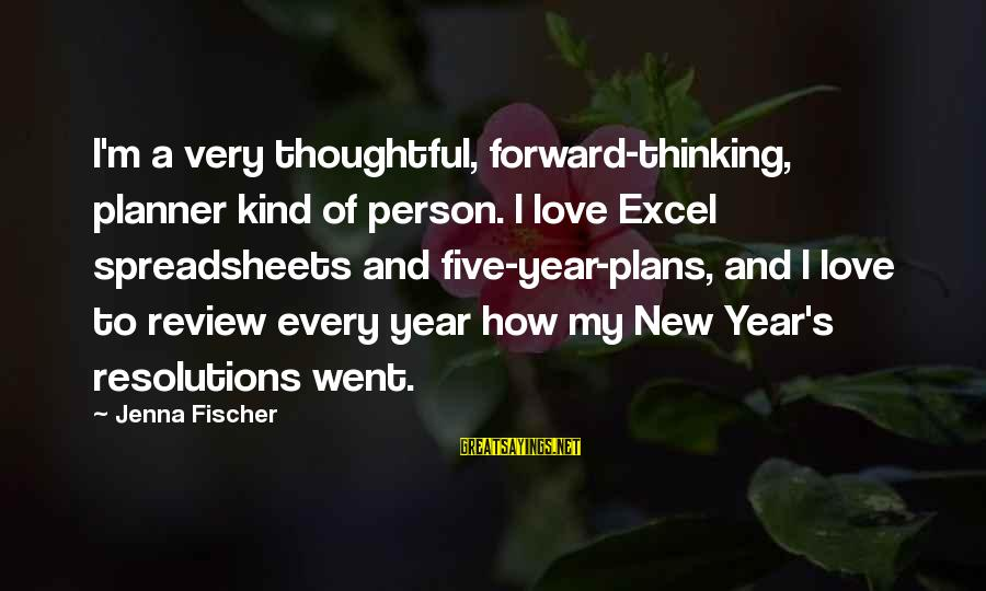 A Thoughtful Person Sayings By Jenna Fischer: I'm a very thoughtful, forward-thinking, planner kind of person. I love Excel spreadsheets and five-year-plans,