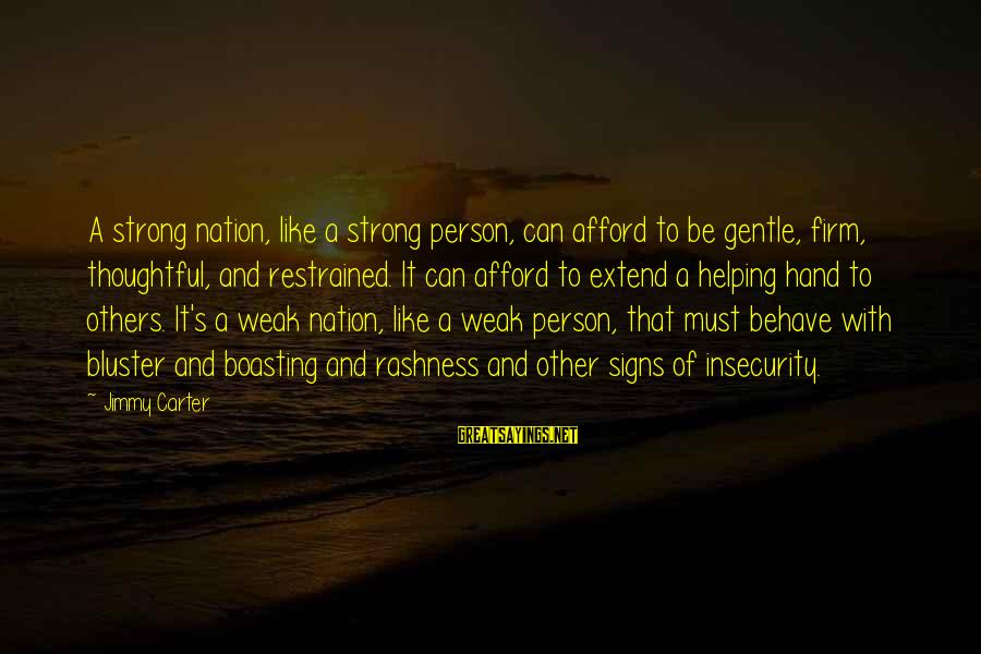 A Thoughtful Person Sayings By Jimmy Carter: A strong nation, like a strong person, can afford to be gentle, firm, thoughtful, and