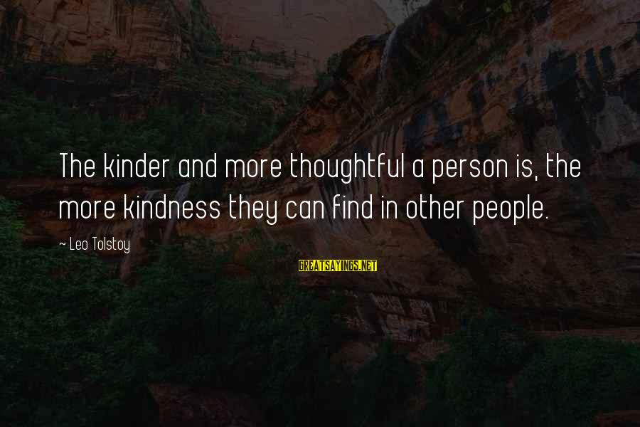 A Thoughtful Person Sayings By Leo Tolstoy: The kinder and more thoughtful a person is, the more kindness they can find in
