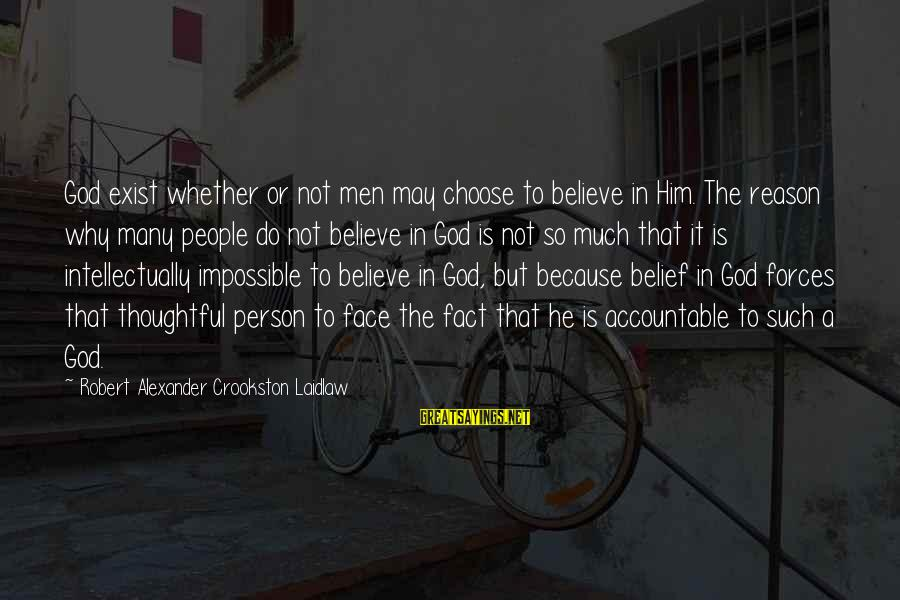 A Thoughtful Person Sayings By Robert Alexander Crookston Laidlaw: God exist whether or not men may choose to believe in Him. The reason why