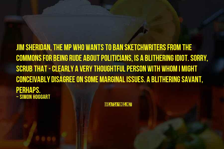 A Thoughtful Person Sayings By Simon Hoggart: Jim Sheridan, the MP who wants to ban sketchwriters from the Commons for being rude