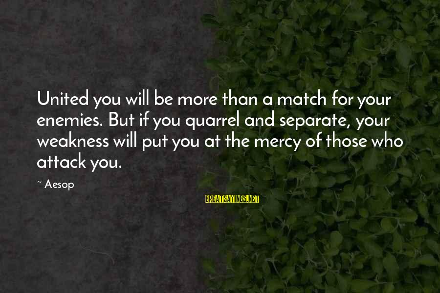 A Union Sayings By Aesop: United you will be more than a match for your enemies. But if you quarrel