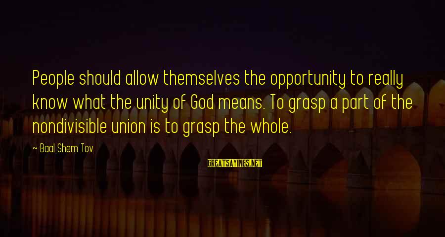 A Union Sayings By Baal Shem Tov: People should allow themselves the opportunity to really know what the unity of God means.