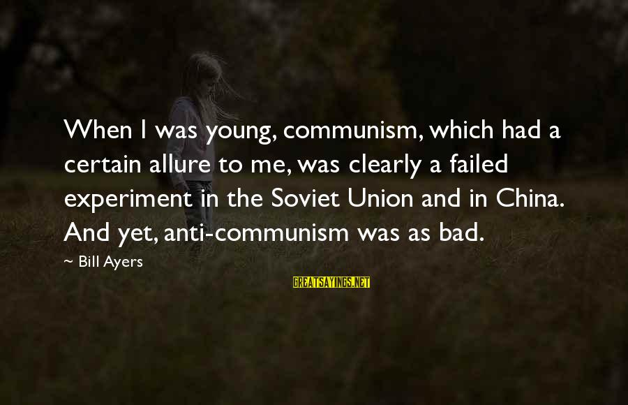 A Union Sayings By Bill Ayers: When I was young, communism, which had a certain allure to me, was clearly a