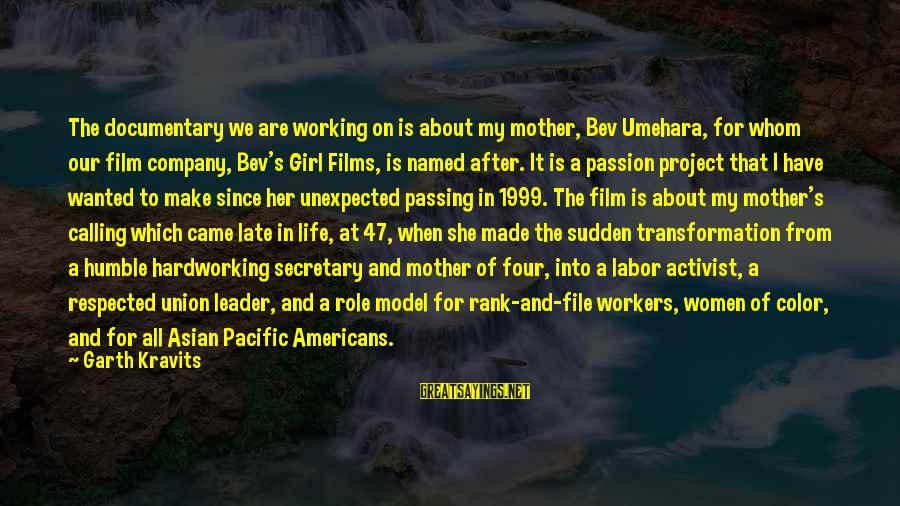 A Union Sayings By Garth Kravits: The documentary we are working on is about my mother, Bev Umehara, for whom our