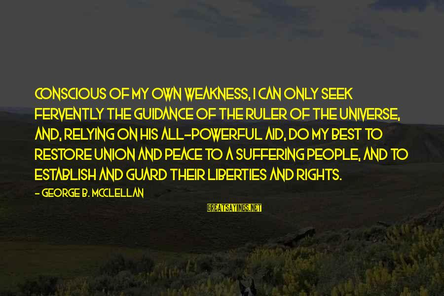 A Union Sayings By George B. McClellan: Conscious of my own weakness, I can only seek fervently the guidance of the Ruler