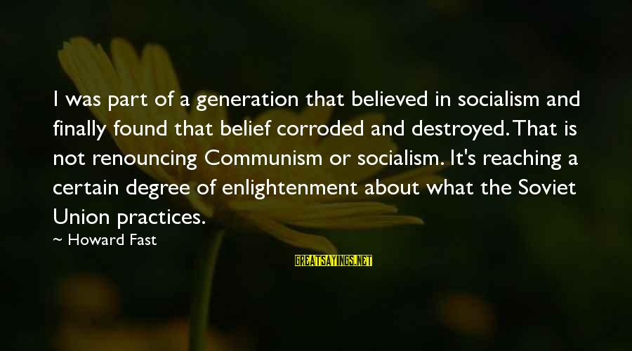 A Union Sayings By Howard Fast: I was part of a generation that believed in socialism and finally found that belief