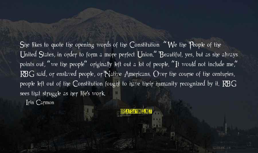 "A Union Sayings By Irin Carmon: She likes to quote the opening words of the Constitution: ""We the People of the"