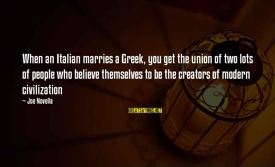 A Union Sayings By Joe Novella: When an Italian marries a Greek, you get the union of two lots of people