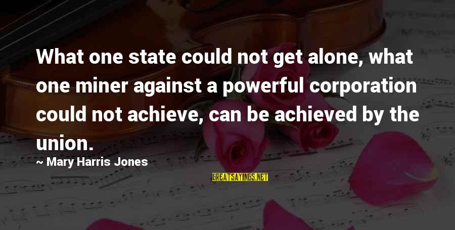 A Union Sayings By Mary Harris Jones: What one state could not get alone, what one miner against a powerful corporation could