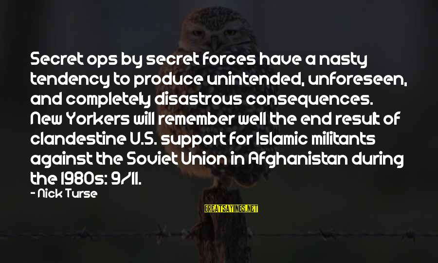 A Union Sayings By Nick Turse: Secret ops by secret forces have a nasty tendency to produce unintended, unforeseen, and completely