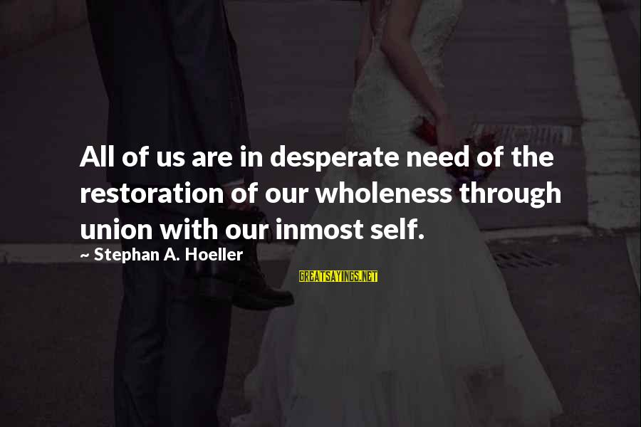 A Union Sayings By Stephan A. Hoeller: All of us are in desperate need of the restoration of our wholeness through union