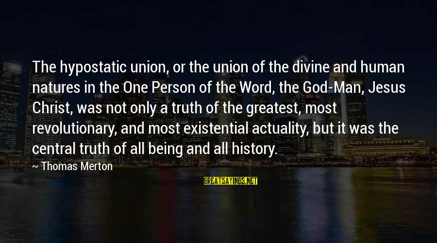 A Union Sayings By Thomas Merton: The hypostatic union, or the union of the divine and human natures in the One