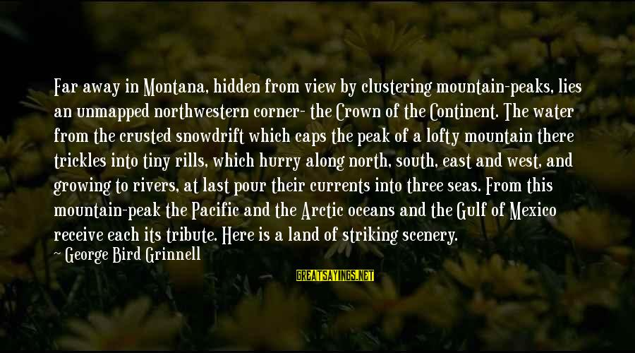 A View Of The Ocean Sayings By George Bird Grinnell: Far away in Montana, hidden from view by clustering mountain-peaks, lies an unmapped northwestern corner-