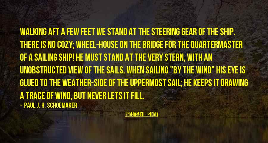 A View Of The Ocean Sayings By Paul J. H. Schoemaker: Walking aft a few feet we stand at the steering gear of the ship. There