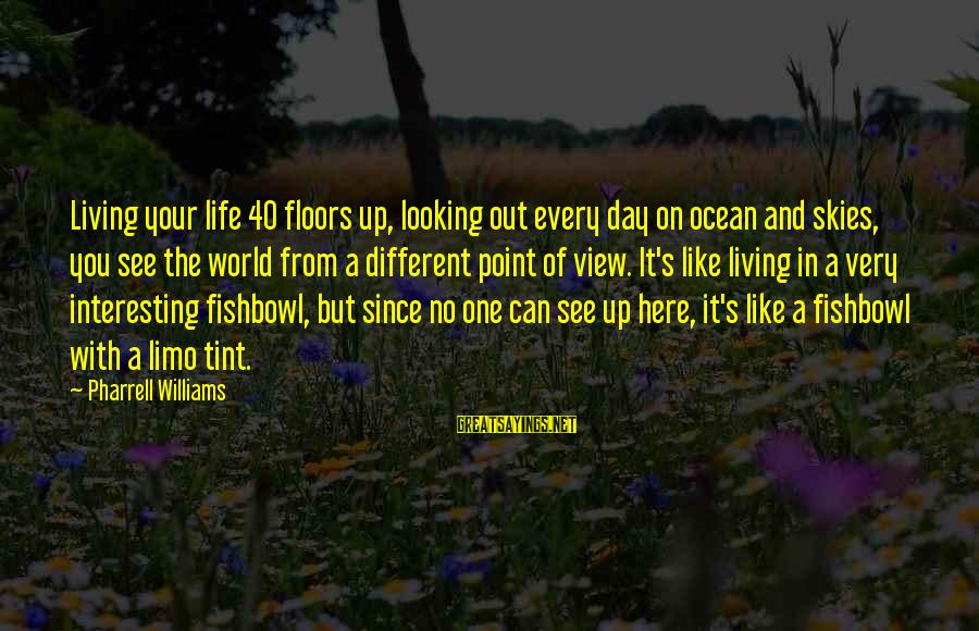 A View Of The Ocean Sayings By Pharrell Williams: Living your life 40 floors up, looking out every day on ocean and skies, you
