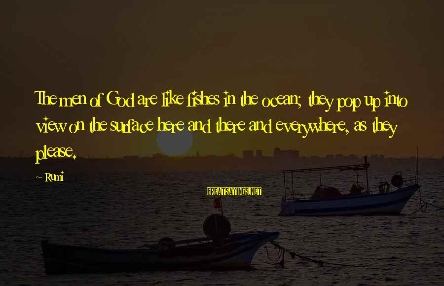 A View Of The Ocean Sayings By Rumi: The men of God are like fishes in the ocean; they pop up into view