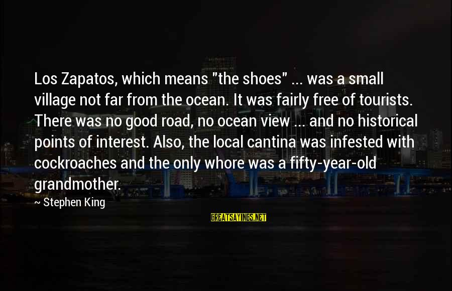 """A View Of The Ocean Sayings By Stephen King: Los Zapatos, which means """"the shoes"""" ... was a small village not far from the"""