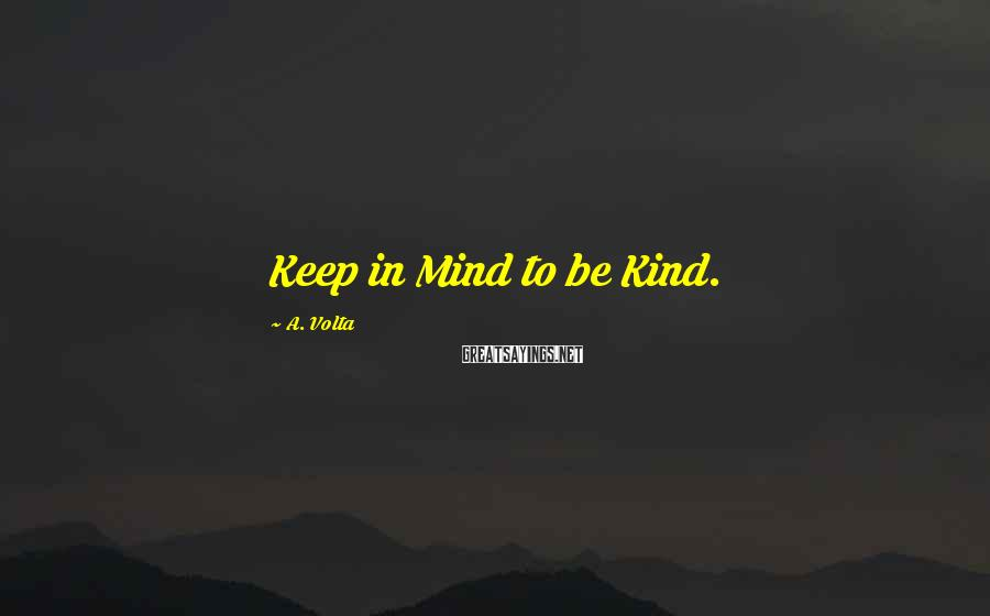 A. Volta Sayings: Keep in Mind to be Kind.
