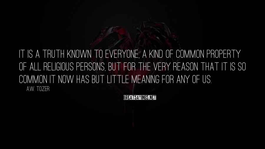 A.W. Tozer Sayings: It is a truth known to everyone, a kind of common property of all religious